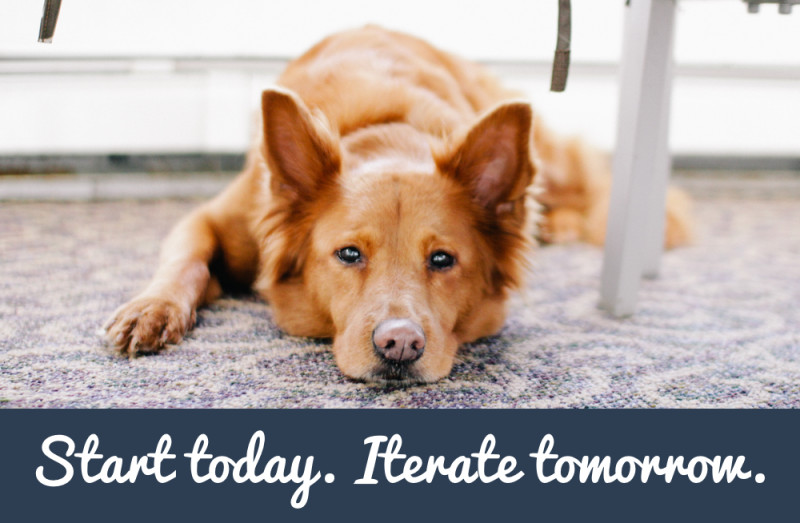 Start today. Iterate tomorrow.