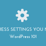 7 Quick WordPress Default Settings You Need to Change