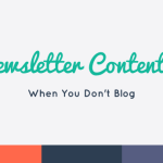 33 Newsletter Content Ideas: When You Don't Blog