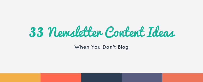 33 newsletter content ideas when you don t blog