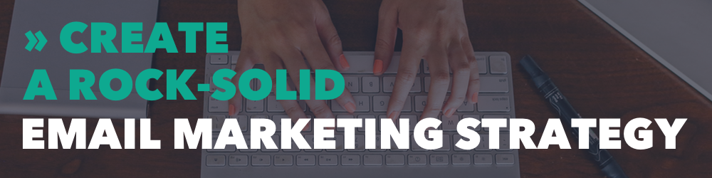 Create a Rock-Solid Email Marketing Strategy
