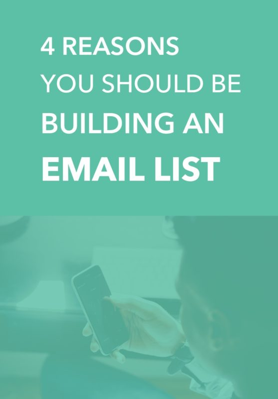 4 Reasons You Should Be Building an Email List